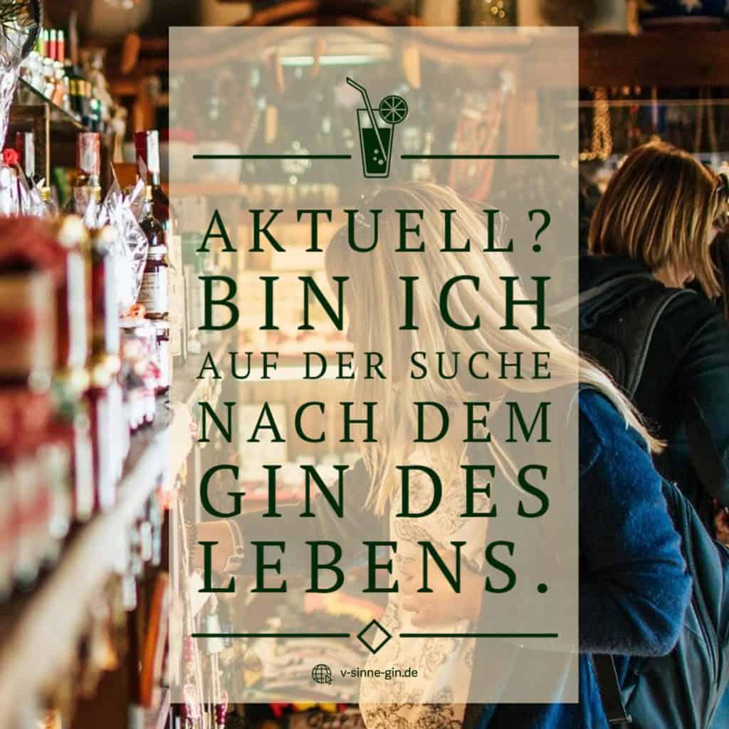 Gin Spruch: Aktuell? Bin ich auf der Suche nach dem Gin des Lebens.