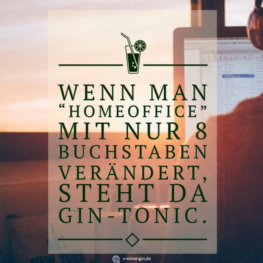 """Gin Spruch: Wenn man """"Homeoffice"""" mit nur 8 Buchstaben verändert, steht da Gin-Tonic."""