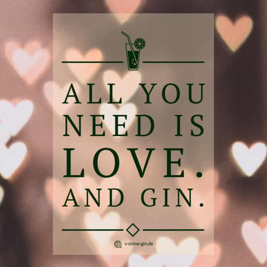 Gin Spruch: All you need is love. And Gin.