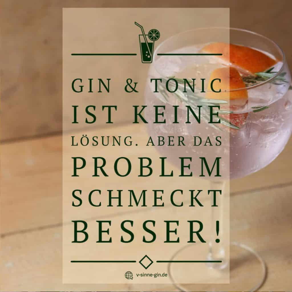 Gin Spruch: Gin & Tonic ist keine Lösung, aber das Problem schmeckt besser.